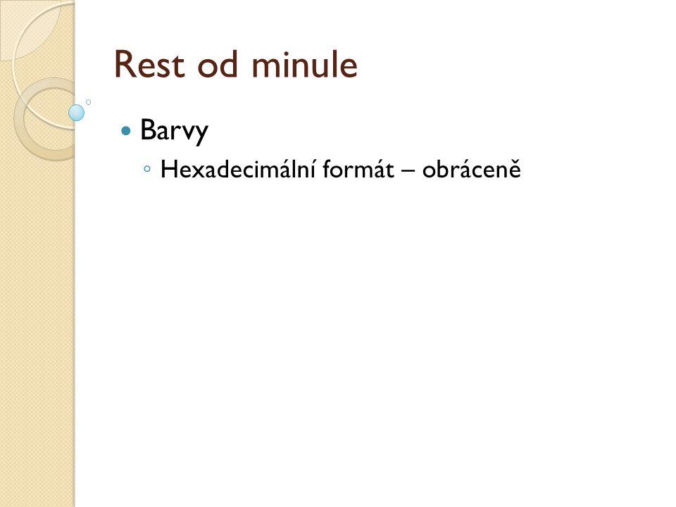 Rest od minule  Barvy ◦ Hexadecimální formát – obráceně