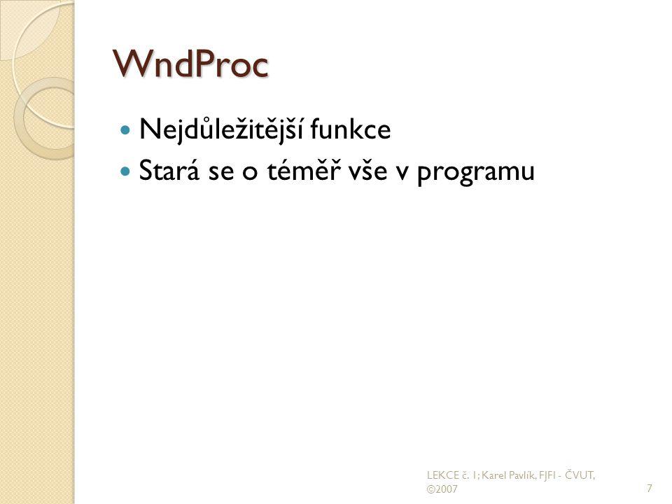 WndProc  Nejdůležitější funkce  Stará se o téměř vše v programu 7 LEKCE č.