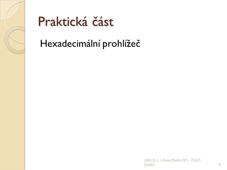 Praktická část Hexadecimální prohlížeč 9 LEKCE č. 1; Karel Pavlík, FJFI - ČVUT, ©2007