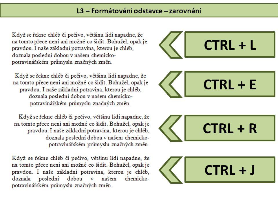 L3 – Formátování odstavce – zarovnání CTRL + L CTRL + E CTRL + R CTRL + J