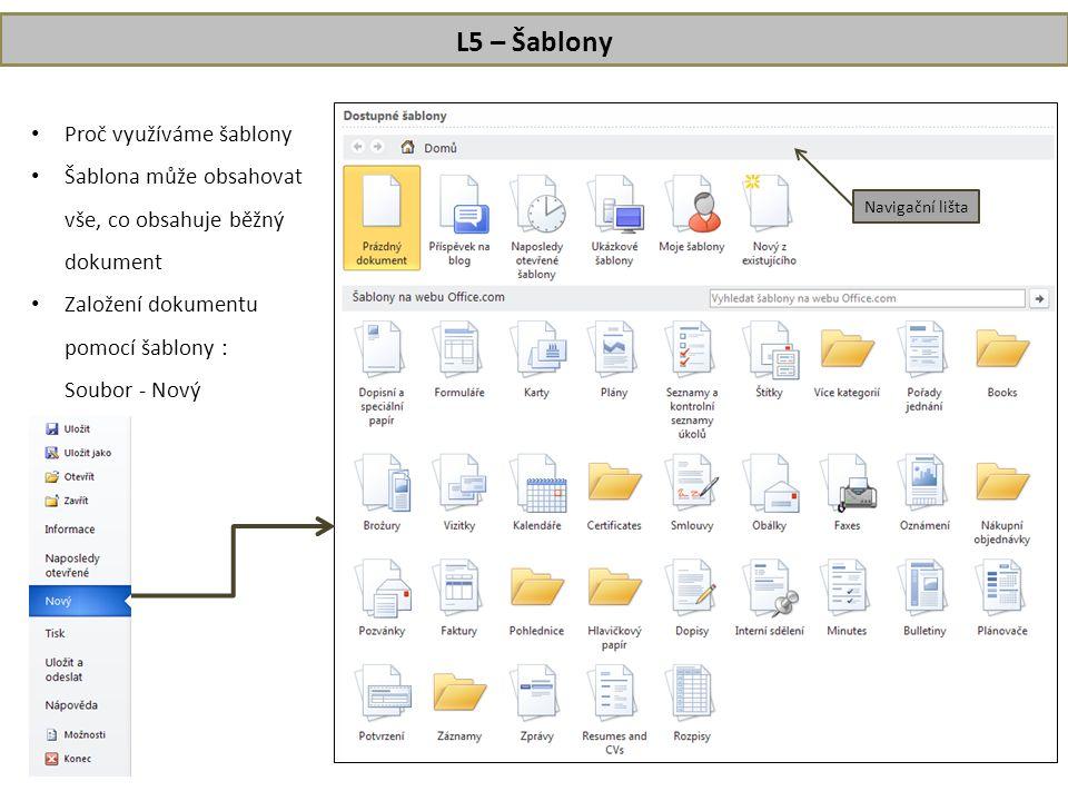 L5 – Šablony • Proč využíváme šablony • Šablona může obsahovat vše, co obsahuje běžný dokument • Založení dokumentu pomocí šablony : Soubor - Nový Navigační lišta