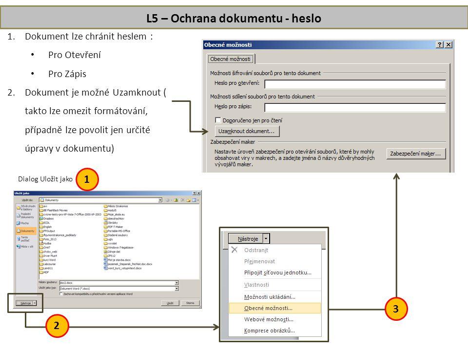 L5 – Ochrana dokumentu - heslo 1.Dokument lze chránit heslem : • Pro Otevření • Pro Zápis 2.Dokument je možné Uzamknout ( takto lze omezit formátování