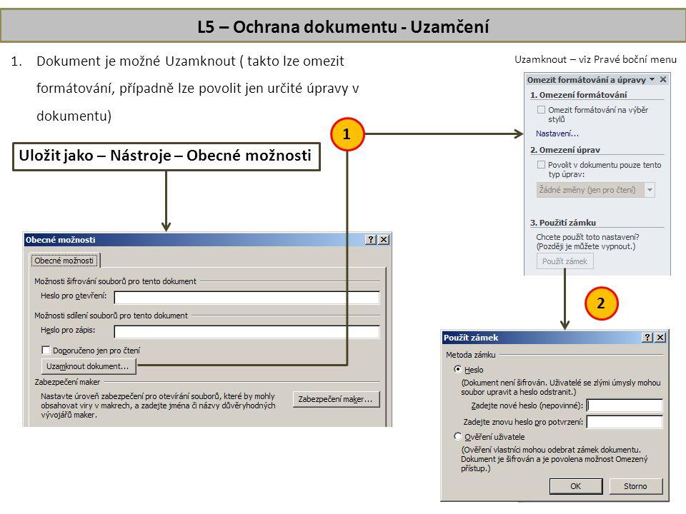 L5 – Ochrana dokumentu - Uzamčení 1.Dokument je možné Uzamknout ( takto lze omezit formátování, případně lze povolit jen určité úpravy v dokumentu) Uzamknout – viz Pravé boční menu 3 1 2 Uložit jako – Nástroje – Obecné možnosti