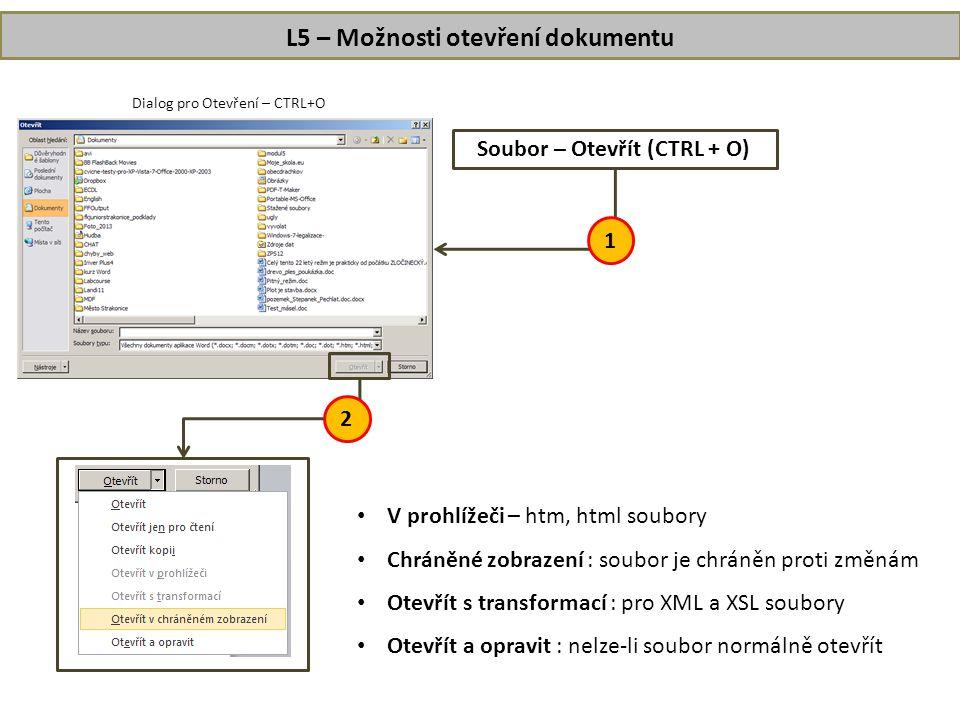 L5 – Možnosti otevření dokumentu 2 Dialog pro Otevření – CTRL+O Soubor – Otevřít (CTRL + O) 1 • V prohlížeči – htm, html soubory • Chráněné zobrazení