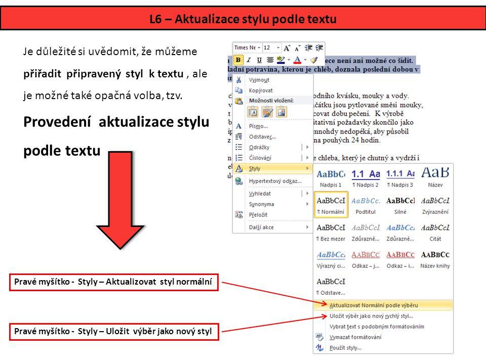 L6 – Aktualizace stylu podle textu Je důležité si uvědomit, že můžeme přiřadit připravený styl k textu, ale je možné také opačná volba, tzv. Provedení
