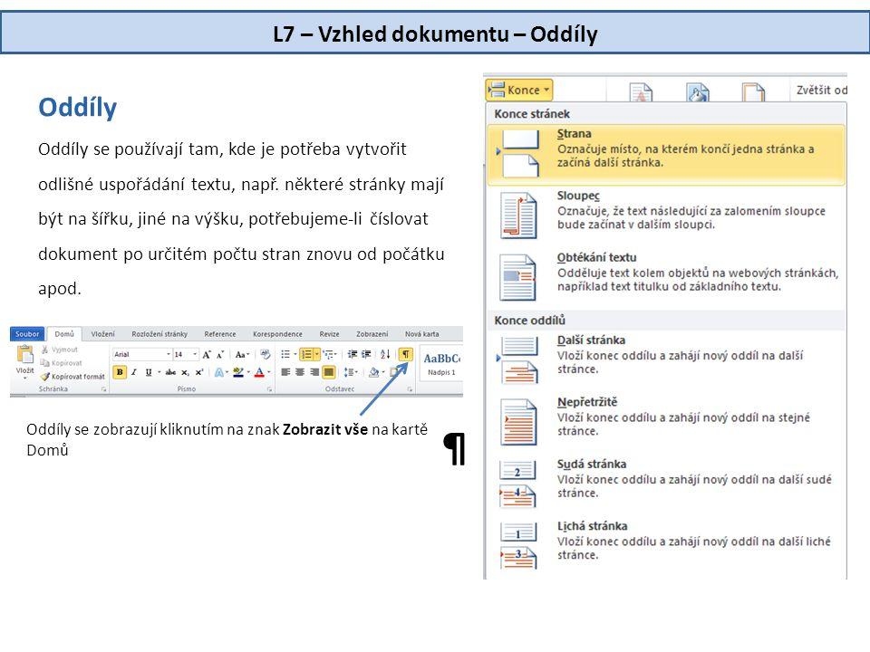 L7 – Vzhled dokumentu – Oddíly Oddíly Oddíly se používají tam, kde je potřeba vytvořit odlišné uspořádání textu, např. některé stránky mají být na šíř