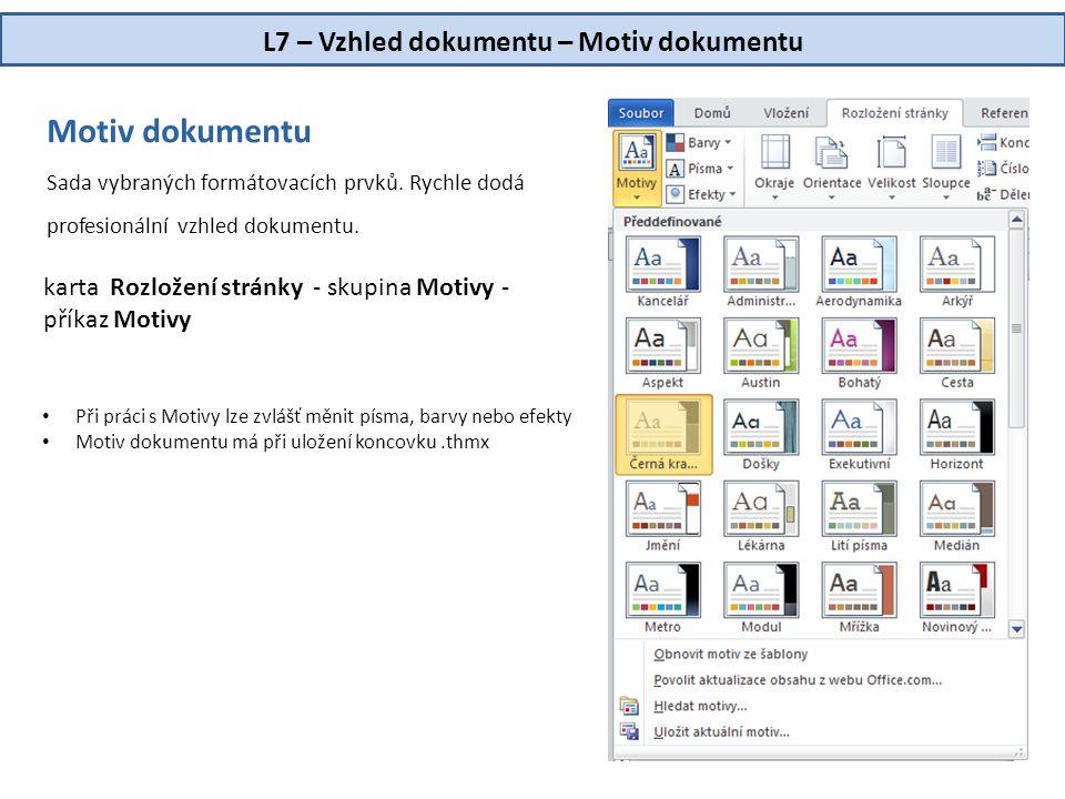 L7 – Vzhled dokumentu – Motiv dokumentu Motiv dokumentu Sada vybraných formátovacích prvků. Rychle dodá profesionální vzhled dokumentu. • Při práci s