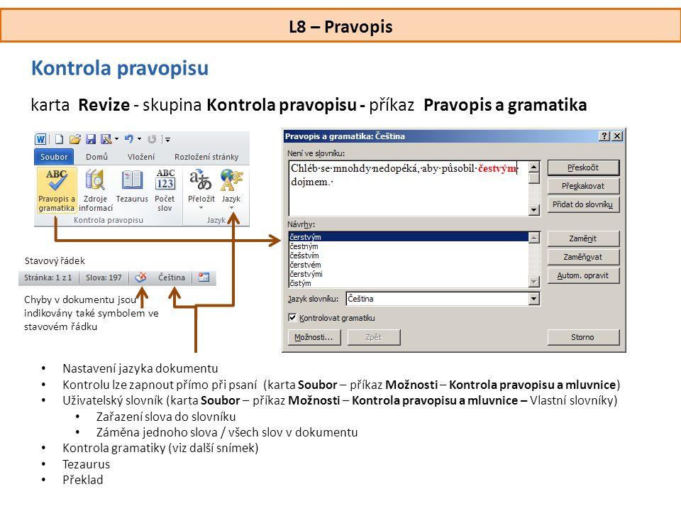 L8 – Pravopis Kontrola pravopisu karta Revize - skupina Kontrola pravopisu - příkaz Pravopis a gramatika • Nastavení jazyka dokumentu • Kontrolu lze z