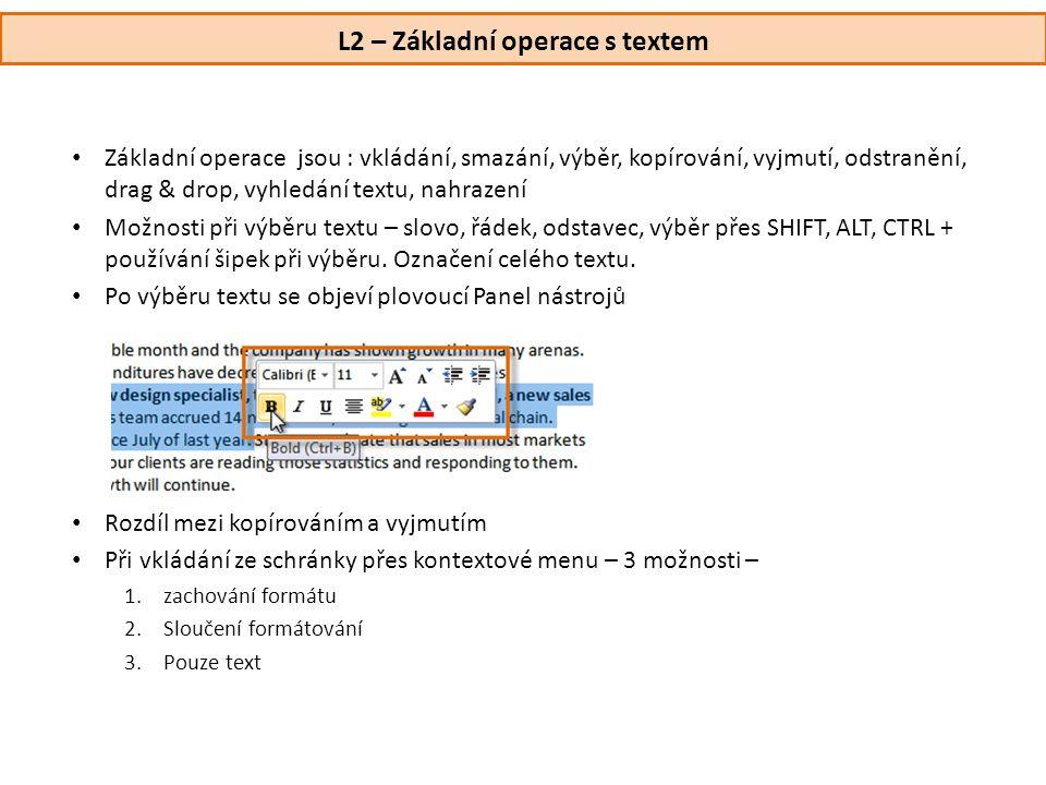 L2 – Klávesové zkratky při základních operacích s textem – Karta Domů Podtržené : CTRL+U Kurzíva : CTRL+ I Tučné : CTRL+ B Přeškrtnuté : Dolní index : CTRL+= Horní index : CTRL+% Větší : CTRL+.