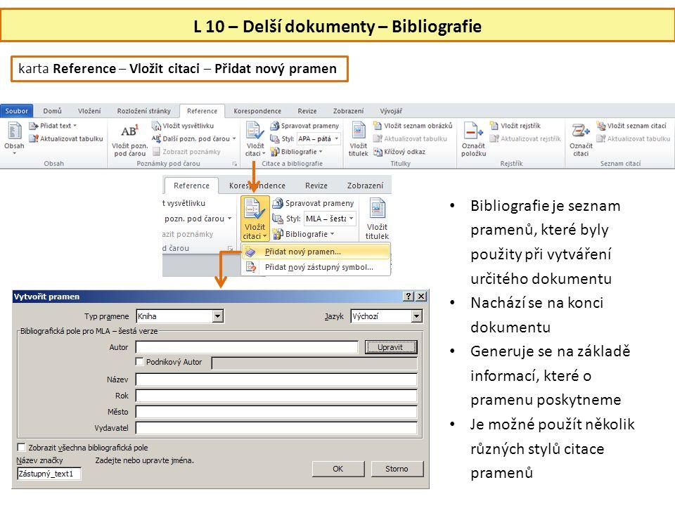 L 10 – Delší dokumenty – Bibliografie • Bibliografie je seznam pramenů, které byly použity při vytváření určitého dokumentu • Nachází se na konci doku