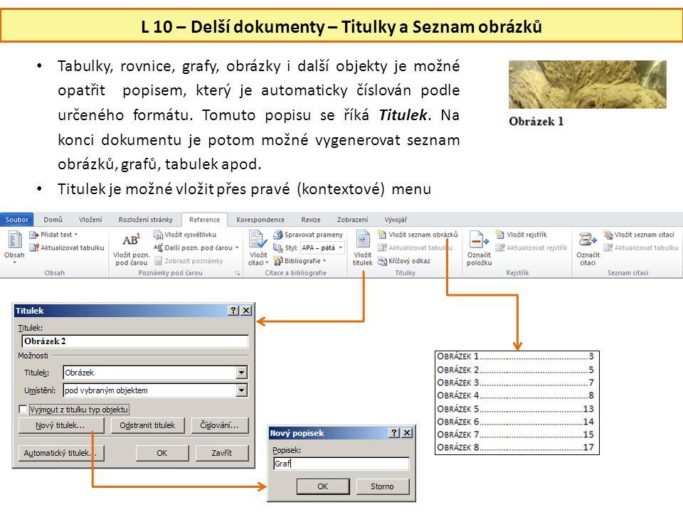 L 10 – Delší dokumenty – Titulky a Seznam obrázků • Tabulky, rovnice, grafy, obrázky i další objekty je možné opatřit popisem, který je automaticky čí