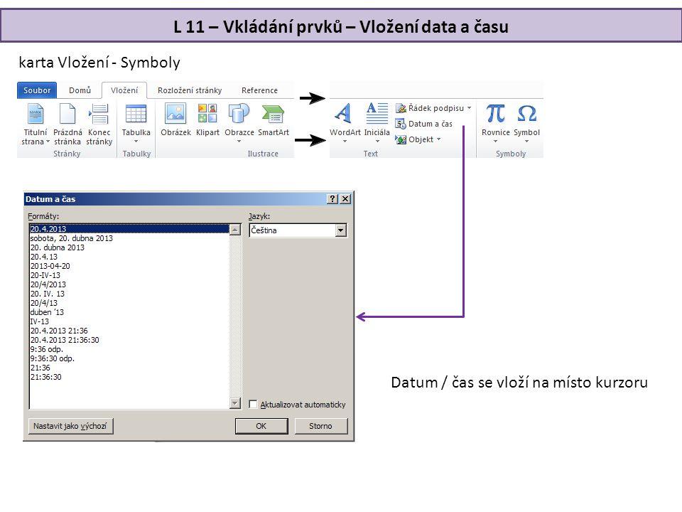 L 11 – Vkládání prvků – Vložení data a času karta Vložení - Symboly Datum / čas se vloží na místo kurzoru