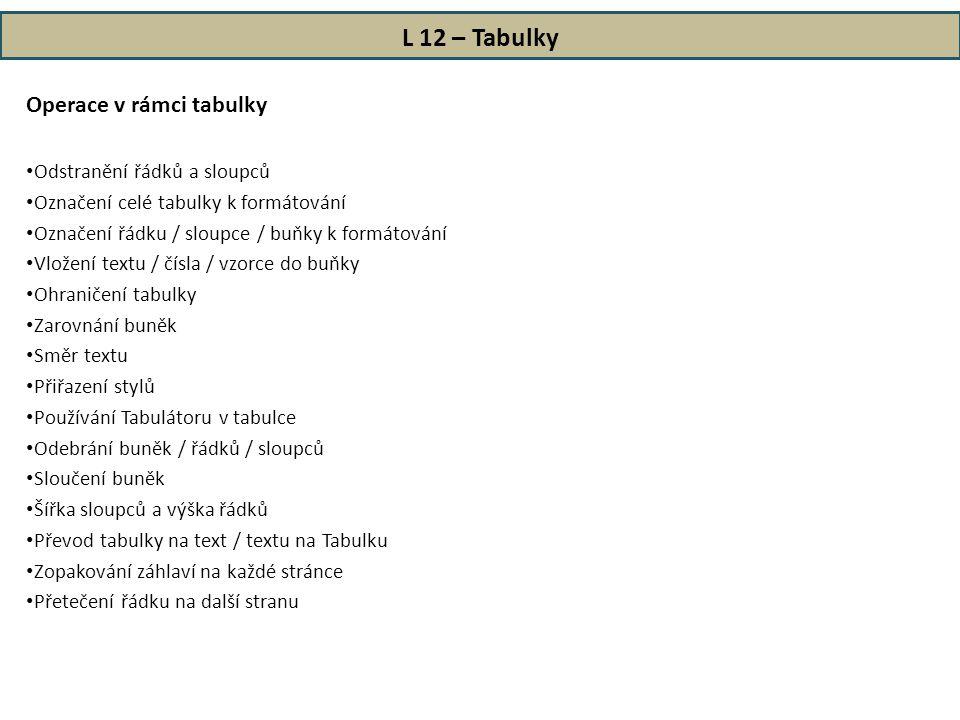 L 12 – Tabulky Operace v rámci tabulky • Odstranění řádků a sloupců • Označení celé tabulky k formátování • Označení řádku / sloupce / buňky k formáto