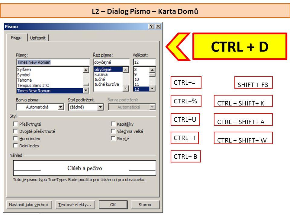 L2 – Dialog Písmo – Karta Domů CTRL+U CTRL+ I CTRL+ B CTRL+= CTRL+% CTRL + SHIFT+ W CTRL + D SHIFT + F3 CTRL + SHIFT+ K CTRL + SHIFT+ A