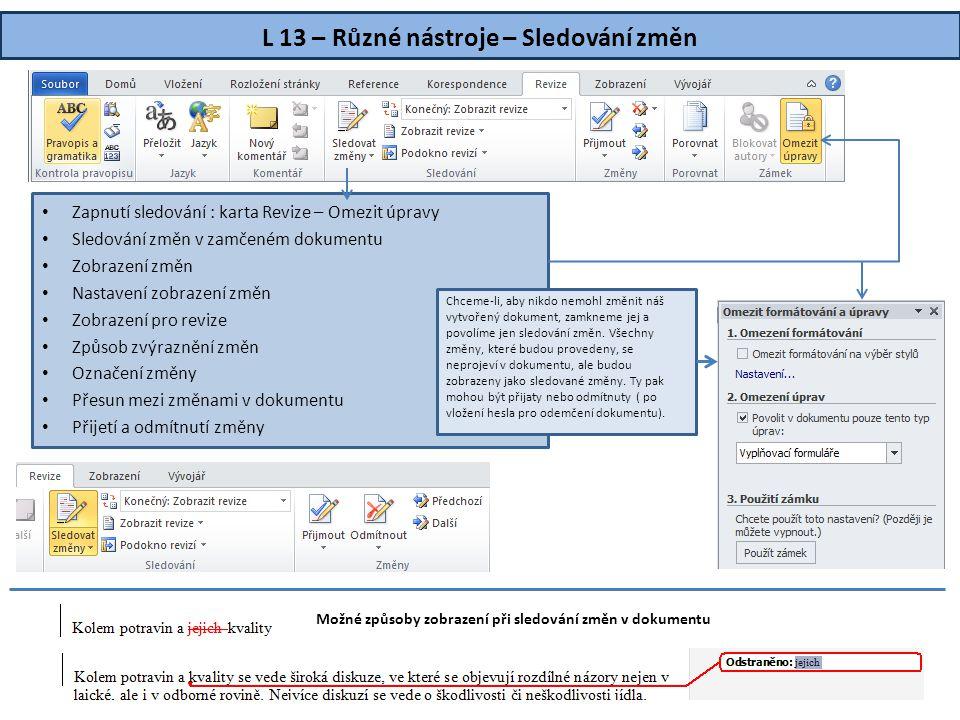 L 13 – Různé nástroje – Sledování změn • Zapnutí sledování : karta Revize – Omezit úpravy • Sledování změn v zamčeném dokumentu • Zobrazení změn • Nas
