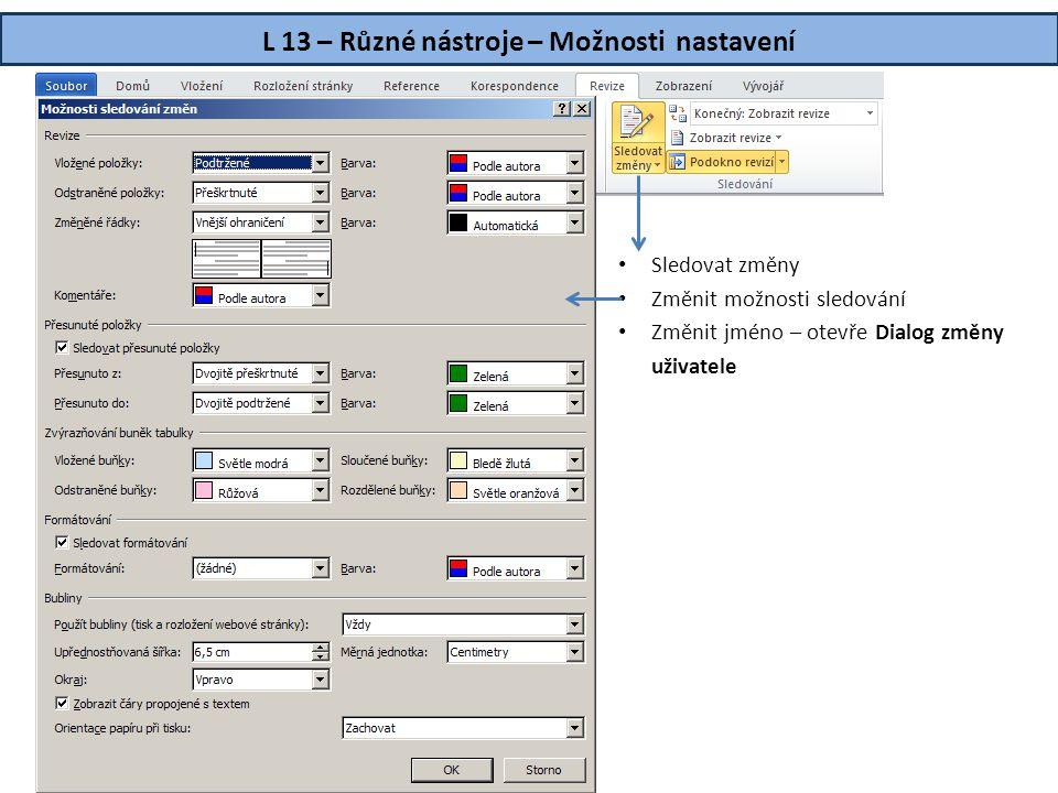 L 13 – Různé nástroje – Možnosti nastavení • Sledovat změny • Změnit možnosti sledování • Změnit jméno – otevře Dialog změny uživatele