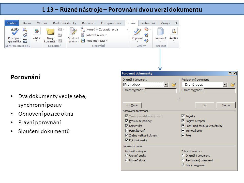 L 13 – Různé nástroje – Porovnání dvou verzí dokumentu Porovnání • Dva dokumenty vedle sebe, synchronní posuv • Obnovení pozice okna • Právní porovnán