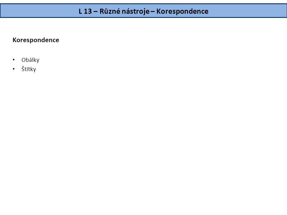 L 13 – Různé nástroje – Korespondence Korespondence • Obálky • Štítky