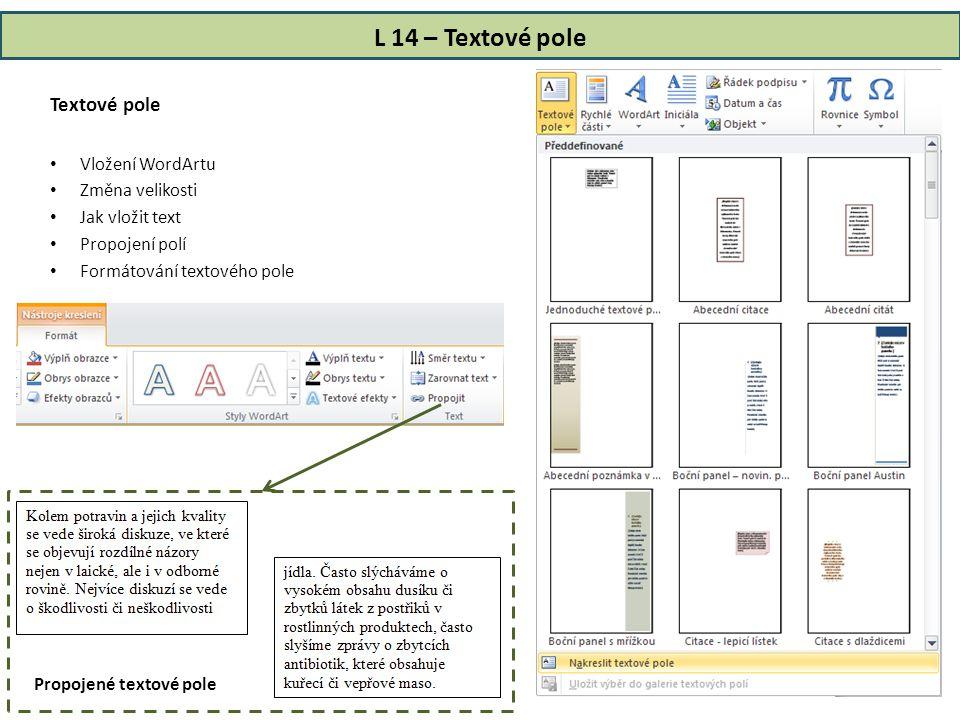L 14 – Textové pole Textové pole • Vložení WordArtu • Změna velikosti • Jak vložit text • Propojení polí • Formátování textového pole Propojené textové pole