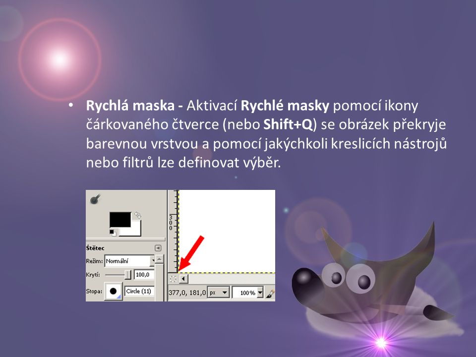 • Rychlá maska - Aktivací Rychlé masky pomocí ikony čárkovaného čtverce (nebo Shift+Q) se obrázek překryje barevnou vrstvou a pomocí jakýchkoli kreslicích nástrojů nebo filtrů lze definovat výběr.