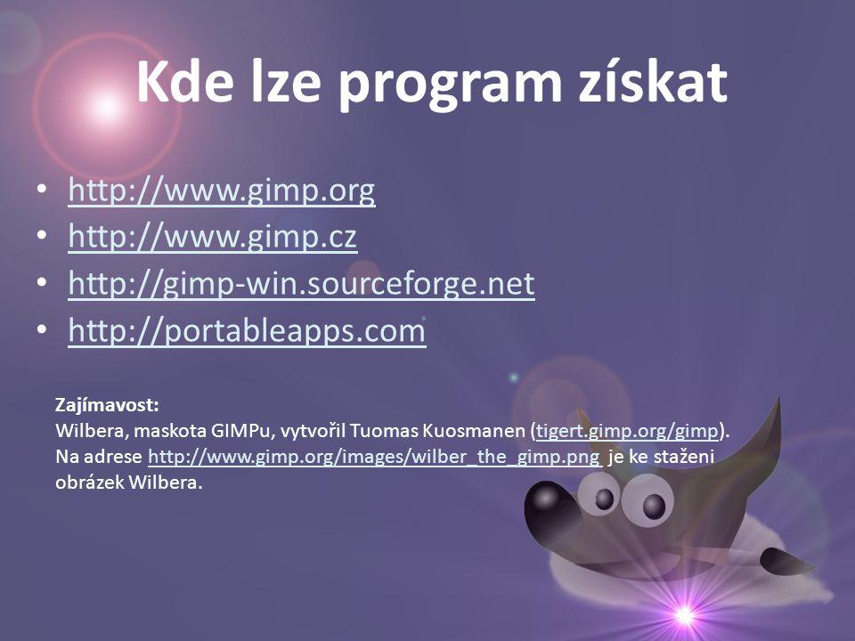 Kde lze program získat • http://www.gimp.org http://www.gimp.org • http://www.gimp.cz http://www.gimp.cz • http://gimp-win.sourceforge.net http://gimp-win.sourceforge.net • http://portableapps.com http://portableapps.com Zajímavost: Wilbera, maskota GIMPu, vytvořil Tuomas Kuosmanen (tigert.gimp.org/gimp).