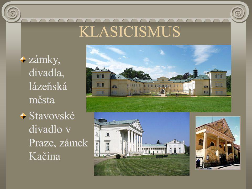 KLASICISMUS zámky, divadla, lázeňská města Stavovské divadlo v Praze, zámek Kačina