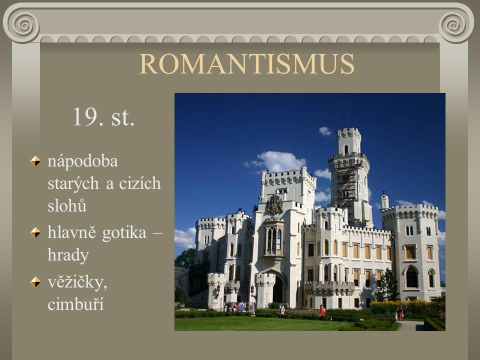 ROMANTISMUS nápodoba starých a cizích slohů hlavně gotika – hrady věžičky, cimbuří 19. st.