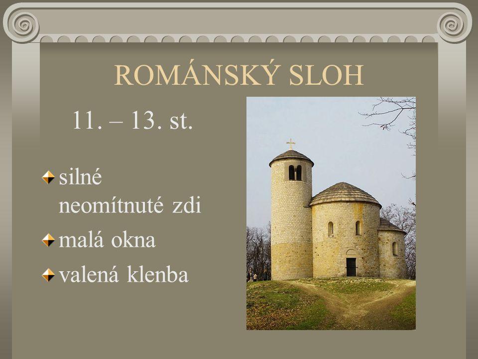 ROMÁNSKÝ SLOH silné neomítnuté zdi malá okna valená klenba 11. – 13. st.