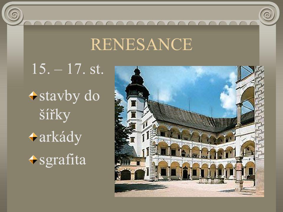 RENESANCE stavby do šířky arkády sgrafita 15. – 17. st.