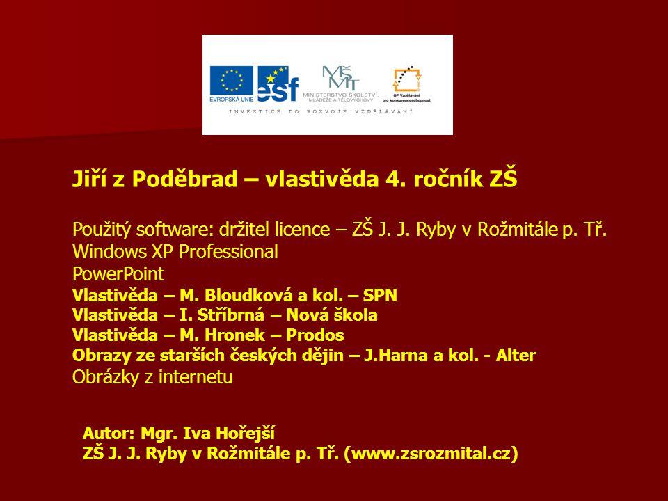 Jiří z Poděbrad – vlastivěda 4.ročník ZŠ Použitý software: držitel licence – ZŠ J.