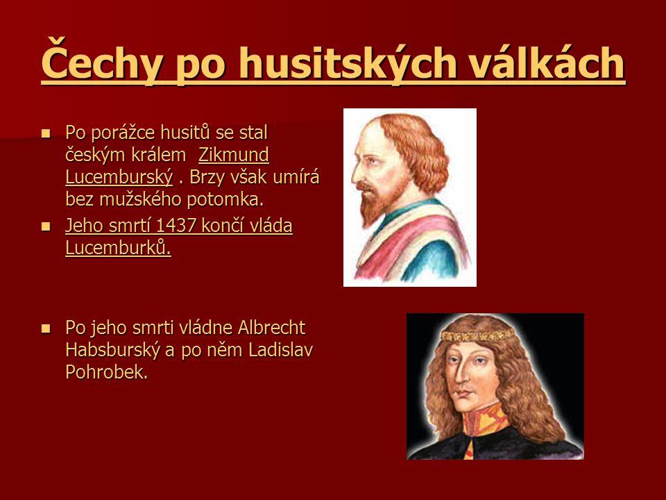 Čechy po husitských válkách  Po porážce husitů se stal českým králem Zikmund Lucemburský.