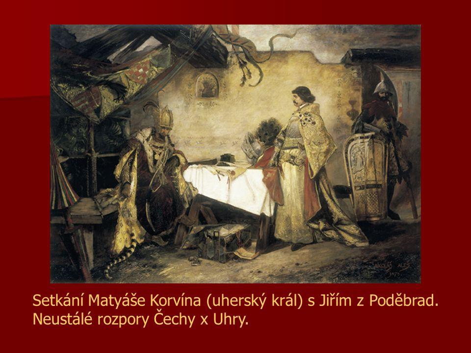 Setkání Matyáše Korvína (uherský král) s Jiřím z Poděbrad. Neustálé rozpory Čechy x Uhry.