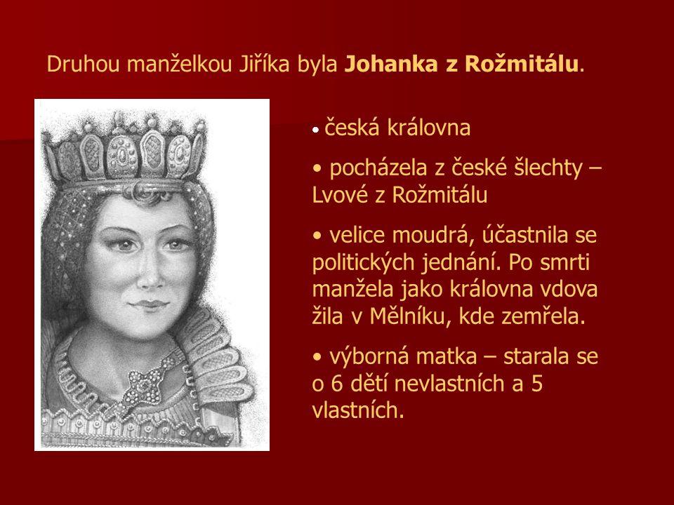 Druhou manželkou Jiříka byla Johanka z Rožmitálu.