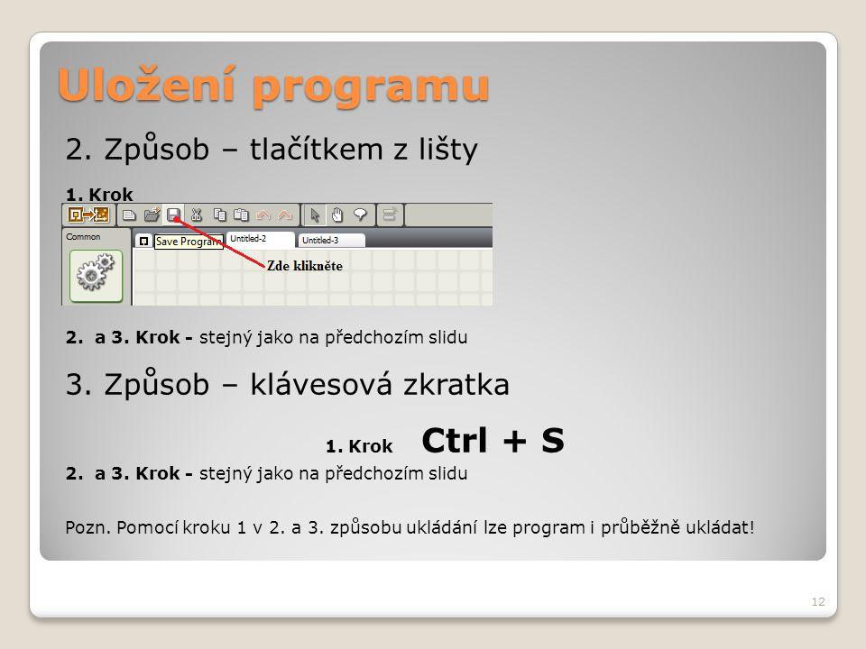 Uložení programu 2. Způsob – tlačítkem z lišty 1. Krok 2. a 3. Krok - stejný jako na předchozím slidu 3. Způsob – klávesová zkratka 1. Krok Ctrl + S 2
