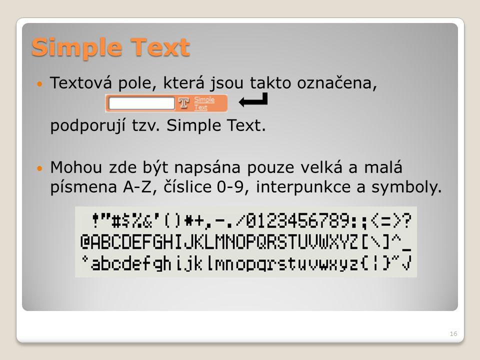 Simple Text  Textová pole, která jsou takto označena, podporují tzv. Simple Text.  Mohou zde být napsána pouze velká a malá písmena A-Z, číslice 0-9