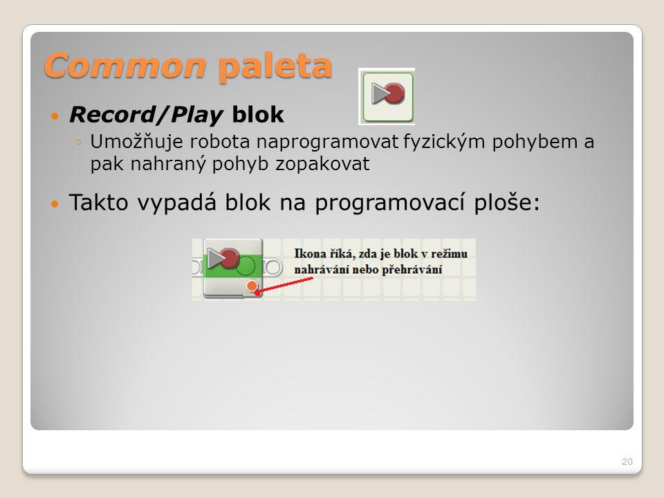 Common paleta  Record/Play blok ◦Umožňuje robota naprogramovat fyzickým pohybem a pak nahraný pohyb zopakovat  Takto vypadá blok na programovací plo