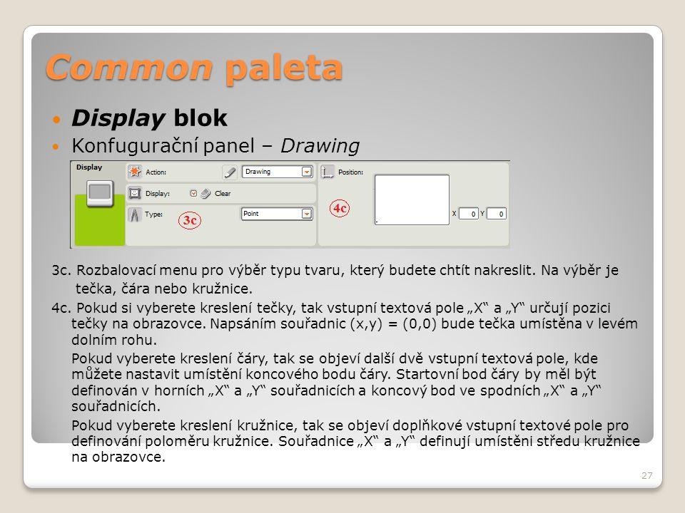 Common paleta  Display blok  Konfugurační panel – Drawing 3c. Rozbalovací menu pro výběr typu tvaru, který budete chtít nakreslit. Na výběr je tečka