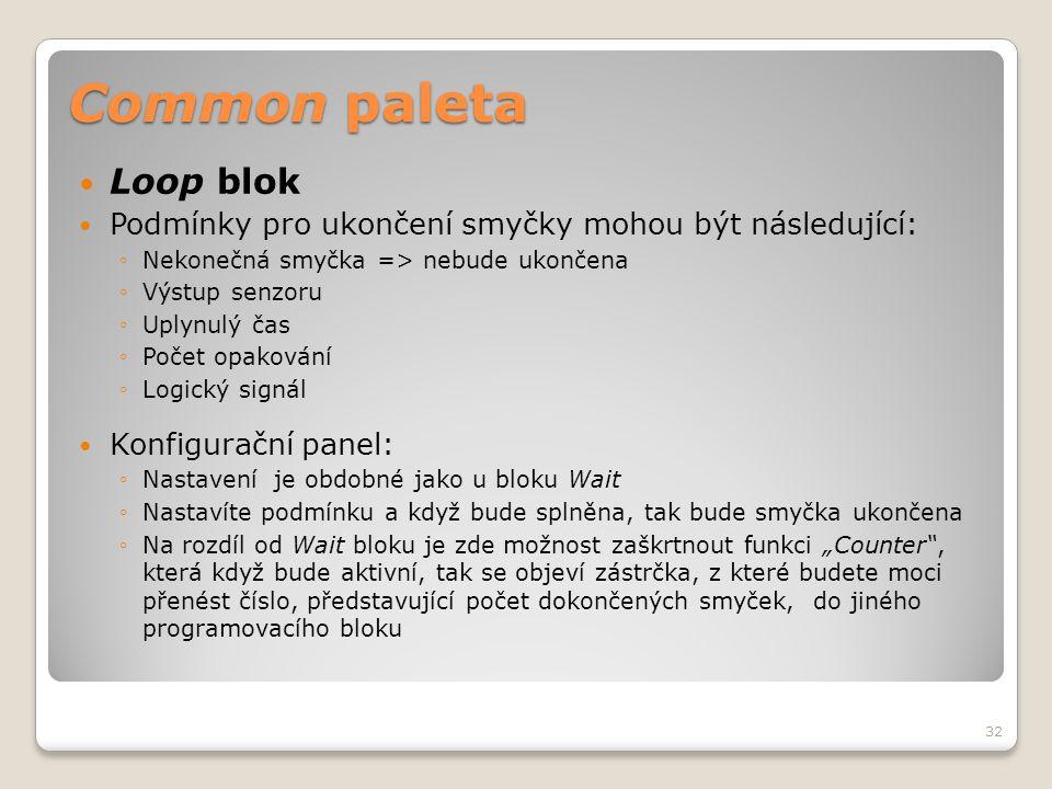 Common paleta  Loop blok  Podmínky pro ukončení smyčky mohou být následující: ◦Nekonečná smyčka => nebude ukončena ◦Výstup senzoru ◦Uplynulý čas ◦Po
