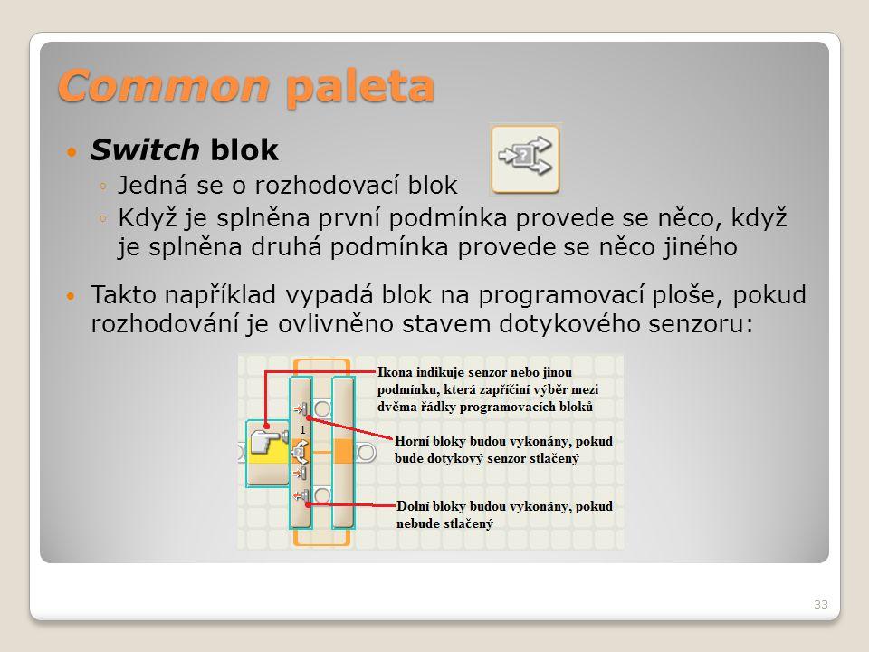 Common paleta  Switch blok ◦Jedná se o rozhodovací blok ◦Když je splněna první podmínka provede se něco, když je splněna druhá podmínka provede se ně