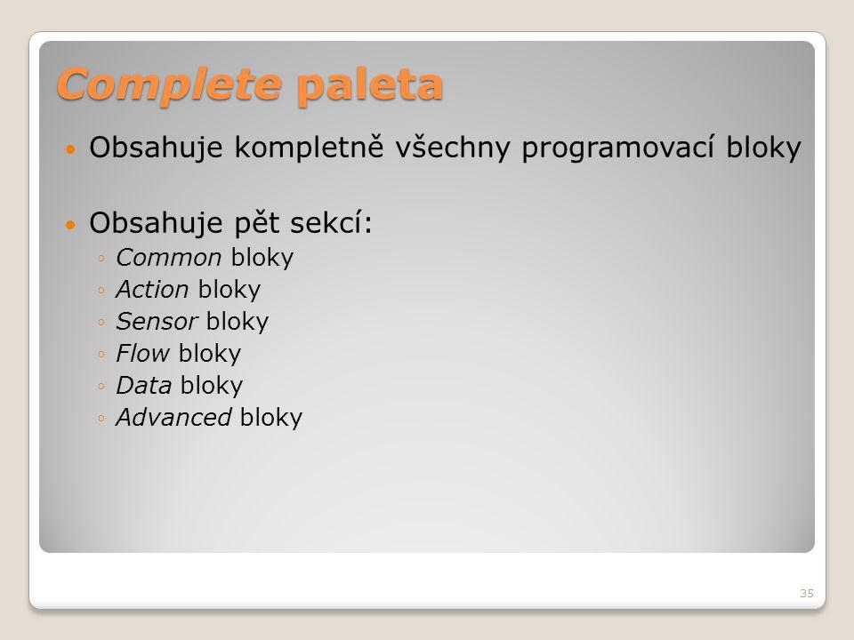 Complete paleta  Obsahuje kompletně všechny programovací bloky  Obsahuje pět sekcí: ◦Common bloky ◦Action bloky ◦Sensor bloky ◦Flow bloky ◦Data blok