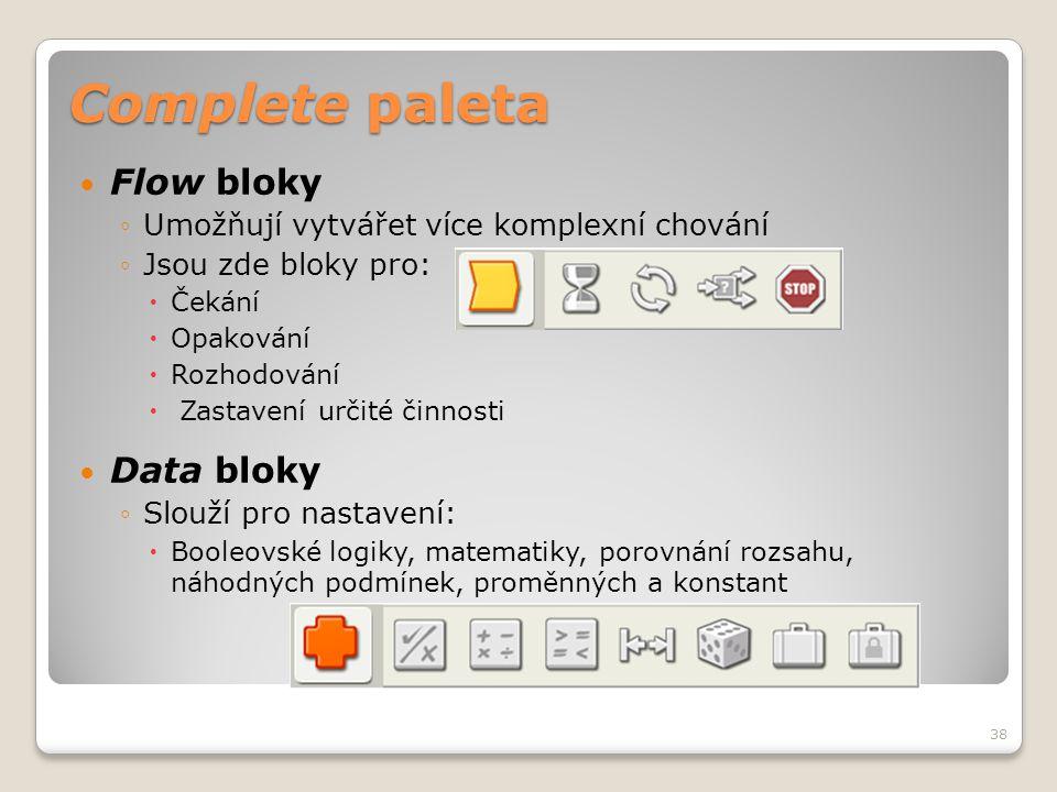 Complete paleta  Flow bloky ◦Umožňují vytvářet více komplexní chování ◦Jsou zde bloky pro:  Čekání  Opakování  Rozhodování  Zastavení určité činn