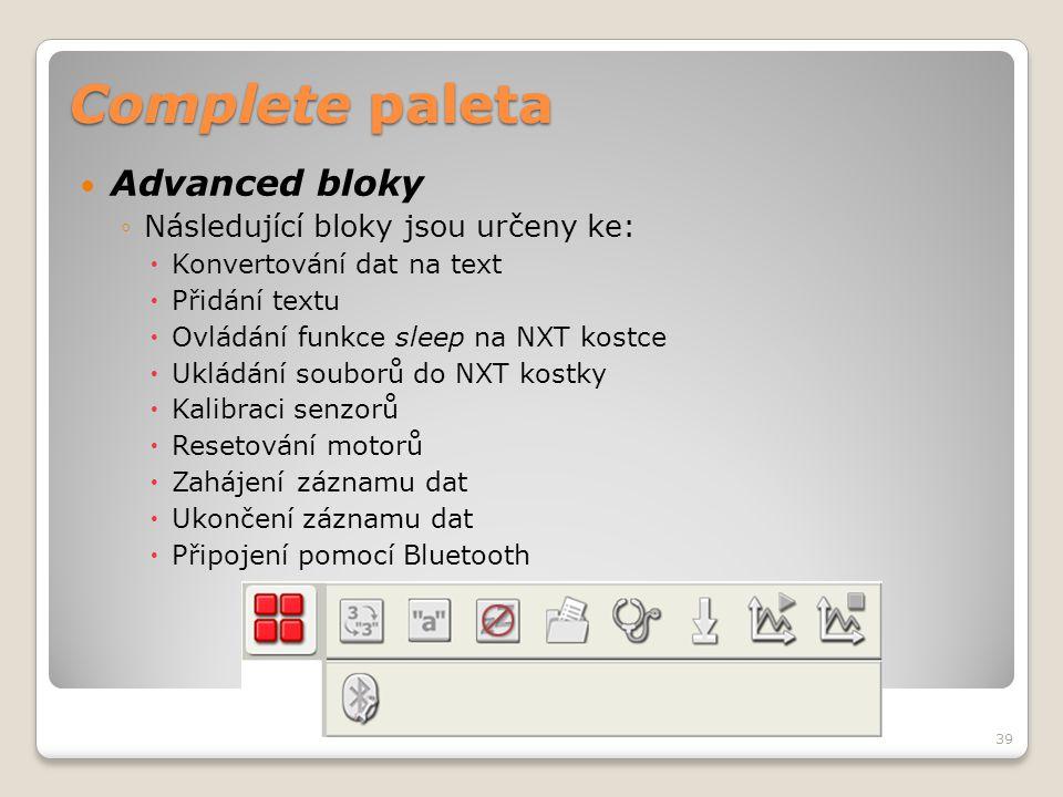 Complete paleta  Advanced bloky ◦Následující bloky jsou určeny ke:  Konvertování dat na text  Přidání textu  Ovládání funkce sleep na NXT kostce 