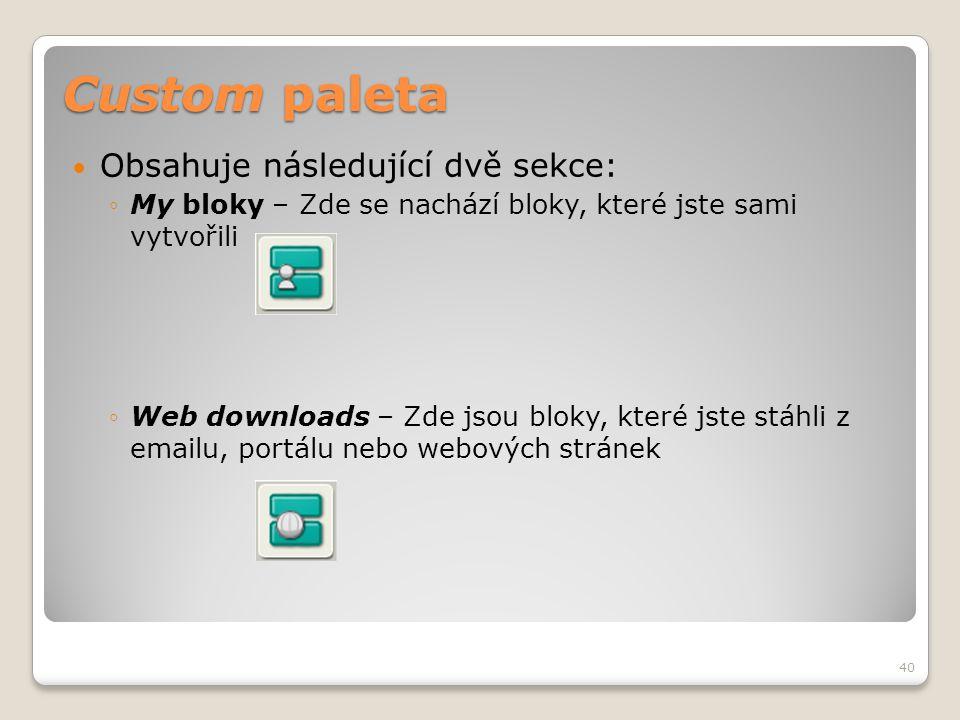 Custom paleta  Obsahuje následující dvě sekce: ◦My bloky – Zde se nachází bloky, které jste sami vytvořili ◦Web downloads – Zde jsou bloky, které jst