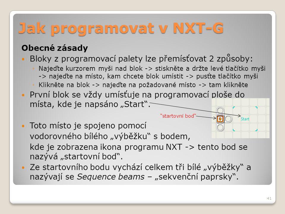 Jak programovat v NXT-G Obecné zásady  Bloky z programovací palety lze přemísťovat 2 způsoby: ◦Najeďte kurzorem myši nad blok -> stiskněte a držte le
