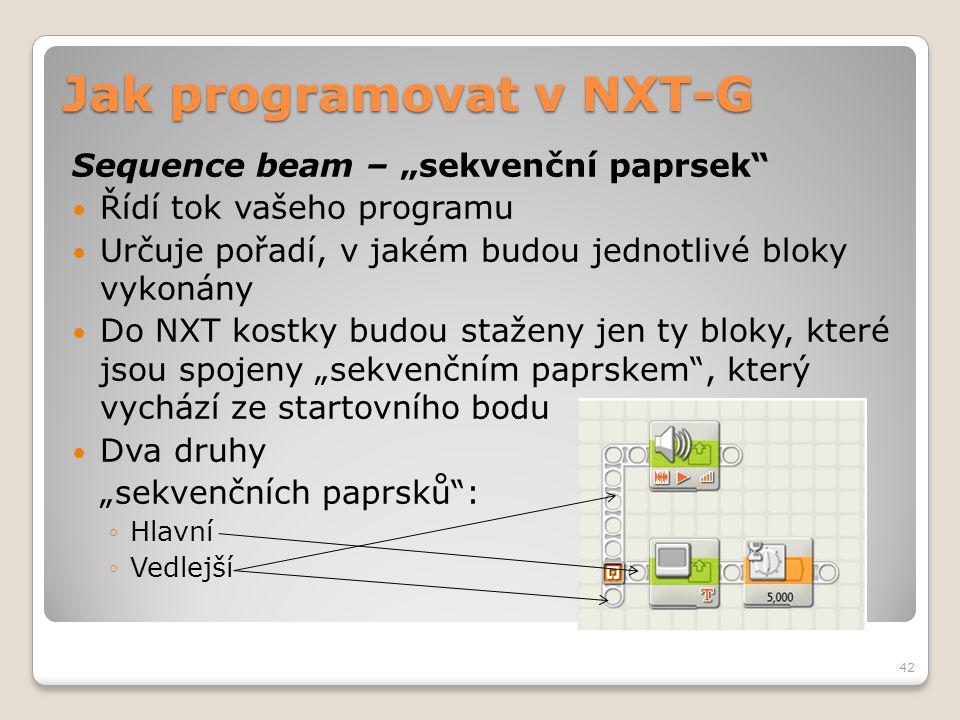 """Jak programovat v NXT-G Sequence beam – """"sekvenční paprsek""""  Řídí tok vašeho programu  Určuje pořadí, v jakém budou jednotlivé bloky vykonány  Do N"""