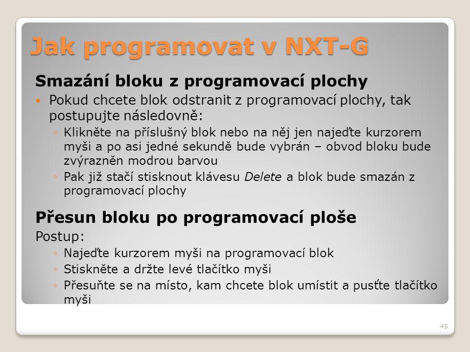 Jak programovat v NXT-G Smazání bloku z programovací plochy  Pokud chcete blok odstranit z programovací plochy, tak postupujte následovně: ◦Klikněte