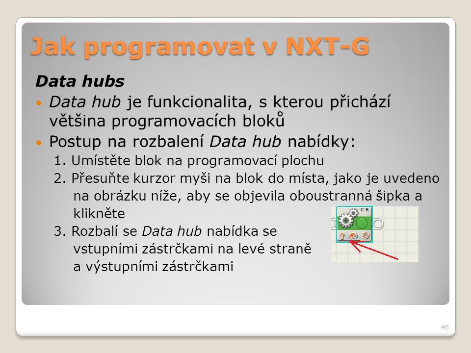 Jak programovat v NXT-G Data hubs  Data hub je funkcionalita, s kterou přichází většina programovacích bloků  Postup na rozbalení Data hub nabídky: