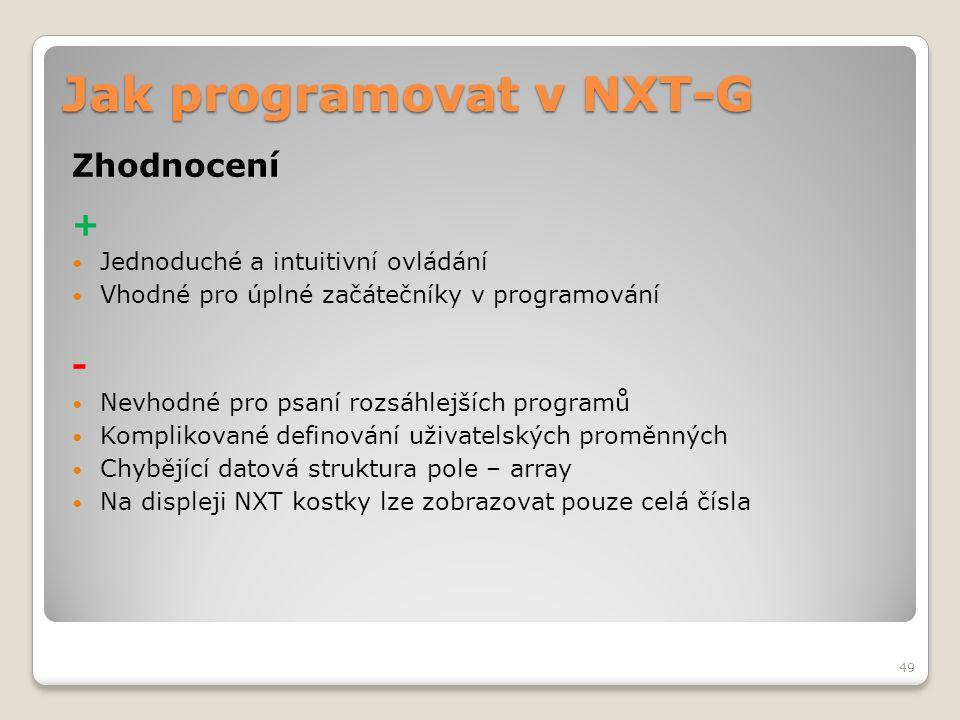 Jak programovat v NXT-G Zhodnocení +  Jednoduché a intuitivní ovládání  Vhodné pro úplné začátečníky v programování -  Nevhodné pro psaní rozsáhlej