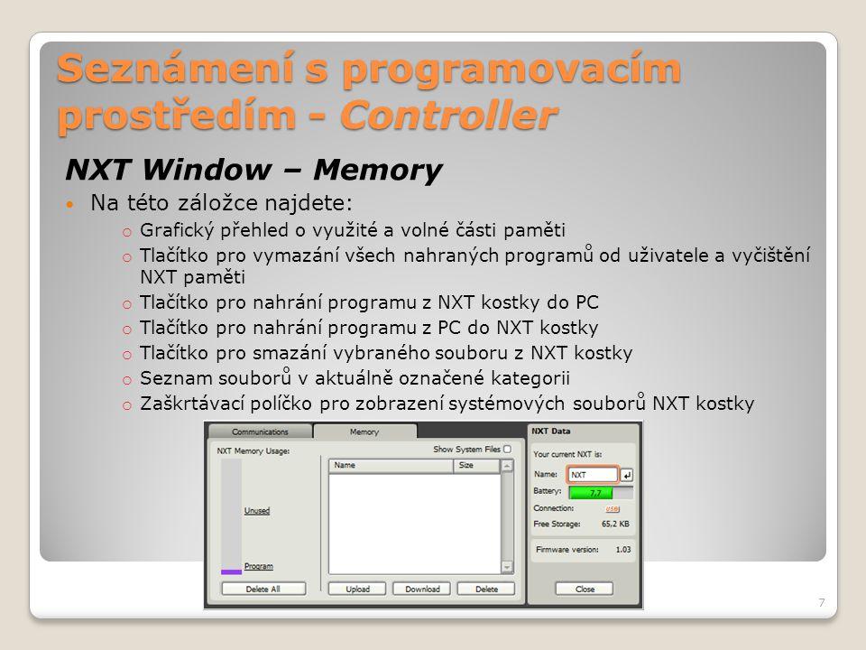Seznámení s programovacím prostředím - Controller NXT Window – Memory  Na této záložce najdete: o Grafický přehled o využité a volné části paměti o T