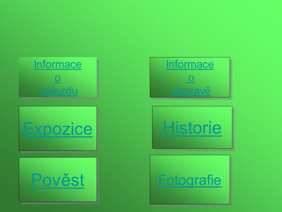 Expozice Historie Pověst Fotografie Informace o zájezdu Informace o zájezdu Informace o dopravě Informace o dopravě